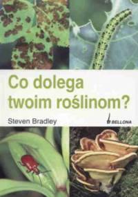 Steven Bradley - Co dolega Twoim roślinom?