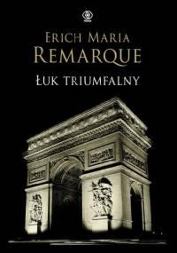 Erich Maria Remarque - Łuk triumfalny