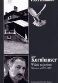 Julian Kornhauser - Widok na jezioro. Wiersze z lat 1972-2007.