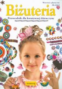 Marcelina Grabowska-Piątek - Biżuteria. Przewodnik dla kreatywnej dziewczyny