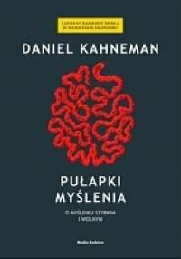 Daniel Kahneman - Pułapki myślenia. O myśleniu szybkim i wolnym