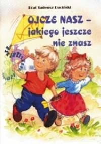 Tadeusz Ruciński - Ojcze nasz, jakiego jeszcze nie znasz