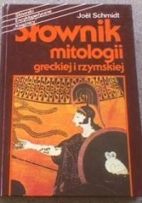 Joel Schmidt - Słownik mitologii greckiej i rzymskiej