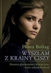 Fiona Bollag - Wyszłam z krainy ciszy. Historia głuchoniemej dziewczyny, która odzyskała słuch