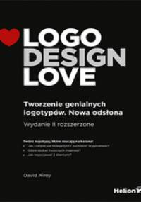David Airey - Logo Design Love. Tworzenie genialnych logotypów. Nowa odsłona