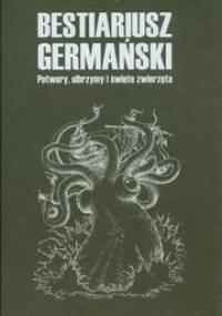 Artur Szrejter - Bestiariusz germański: Olbrzymy, potwory i święte zwierzęta