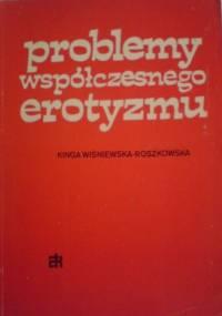 Kinga Wiśniewska - Roszkowska - Problemy współczesnego erotyzmu