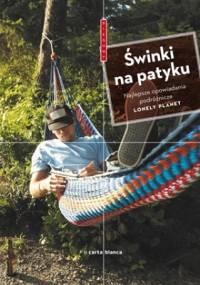 Tony Wheeler - Świnki na patyku. Najlepsze opowiadania podróżnicze Lonely Planet
