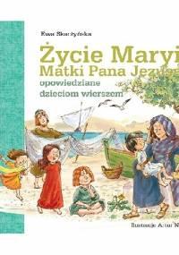Ewa Skarżyńska - Życie Maryi Matki Pana Jezusa opowiedziane dzieciom wierszem