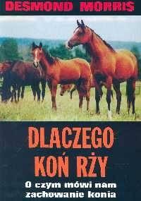 Desmond John Morris - Dlaczego koń rży. O czym mówi nam zachowanie konia