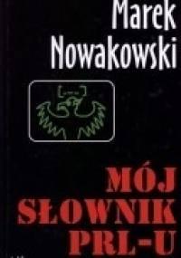 Marek Nowakowski - Mój słownik PRL-u