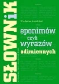 Władysław Kopaliński - Słownik eponimów, czyli wyrazów odimiennych