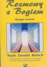 Neale Donald Walsch - Rozmowy z Bogiem. Księga trzecia