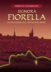Renata Czarnecka - Signora Fiorella. Kapeluszniczka Królowej Bony