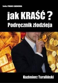 Kazimierz Turaliński - Jak kraść? Podręcznik złodzieja