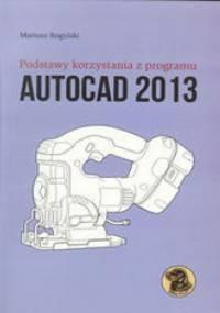Rogulski Mariusz - Podstawy korzystania z programu Autocad 2013
