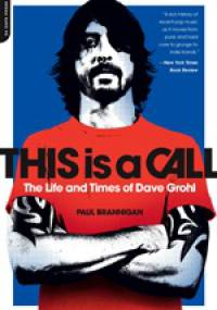 Paul Brannigan - This is a Call: The Life and Times of Dave Grohl