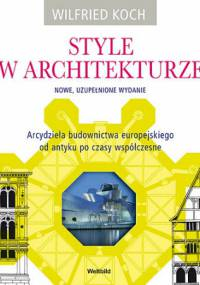 Wilfried Koch - Style w architekturze. Nowe, uzupełnione wydanie.