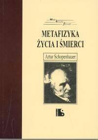 Arthur Schopenhauer - Metafizyka życia i śmierci