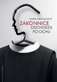 Marta Abramowicz - Zakonnice odchodzą po cichu