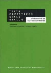 Magdalena Gołaczyńska - Teatr - przestrzeń - ciało - dialog. Poszukiwania we współczesnym teatrze