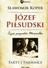 Sławomir Koper - Józef Piłsudski. Fakty i tajemnice