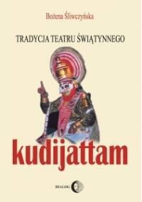Bożena Śliwczyńska - Tradycja teatru świątynnego kudijattam