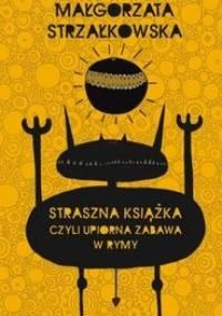 Małgorzata Strzałkowska - Straszna książka, czyli upiorna zabawa w rymy