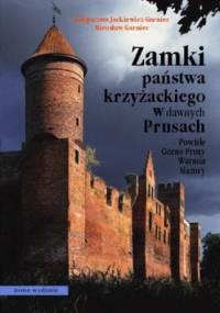 Mirosław Garniec - Zamki państwa krzyżackiego w dawnych Prusach. Powiśle Górne Prusy Warmia Mazury