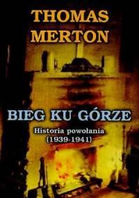 Thomas Merton - Bieg ku górze: Historia powołania (1939-1941)