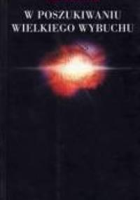 John Gribbin - W poszukiwaniu Wielkiego Wybuchu. Kosmologia i fizyka kwantowa