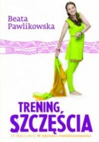 Beata Pawlikowska - Trening szczęścia