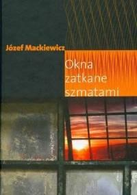 Józef Mackiewicz - Okna zatkane szmatami