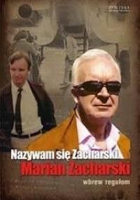 Marian Zacharski - Nazywam się Zacharski. Marian Zacharski. Wbrew regułom