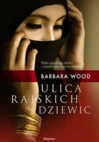 Barbara Wood - Ulica Rajskich Dziewic