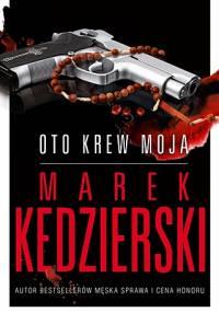 Marek Kędzierski - Oto krew moja