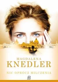 Magdalena Knedler - Nic oprócz milczenia