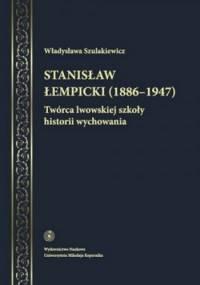 Władysława Szulakiewicz - Stanisław Łempicki (1886-1947). Twórca lwowskiej szkoły historii wychowania