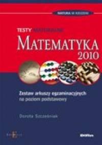 Dorota Szcześniak - Matematyka. Testy maturalne. Zestaw arkuszy egzaminacyjnych na poziom podstawowy