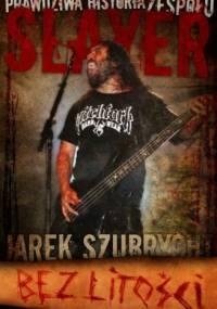 Jarek Szubrycht - Bez litości. Prawdziwa historia zespołu Slayer
