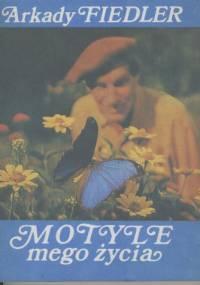 Arkady Fiedler - Motyle mego życia