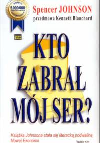 Spencer Johnson - Kto zabrał mój ser?