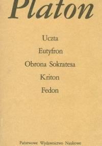 Platon - Uczta. Eutyfron. Obrona Sokrates. Kriton. Fedon
