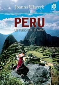 Joanna Ulaczyk - Peru. Od turystyki do magii