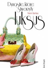 Yann Kerlau - Dynastie, które stworzyły luksus