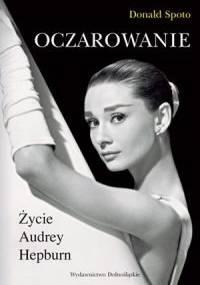 Donald Spoto - Oczarowanie. Życie Audrey Hepburn