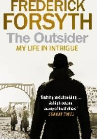 Frederick Forsyth - The Outsider. My Life in Intrigue