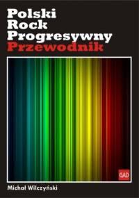Michał Wilczyński - Polski rock progresywny. Przewodnik