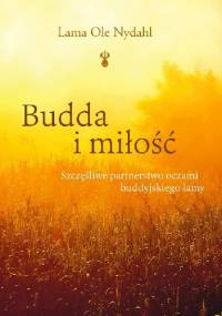 Lama Ole Nydahl - Budda i miłość. Szczęśliwe partnerstwo oczami buddyjskiego lamy