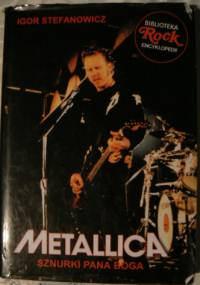 Igor Stefanowicz - Metallica. Sznurki Pana Boga